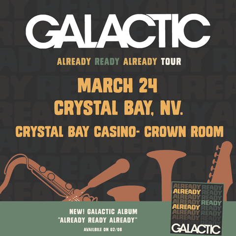 Sun. March 24th  -2019/ Galactic ft. Erica Falls : Already Ready Already Tour + After Party w/ Peter Joseph Burtt & the King Tide – In the Crystal Bay Club Casino Crown Room-21+- On Sale Now!